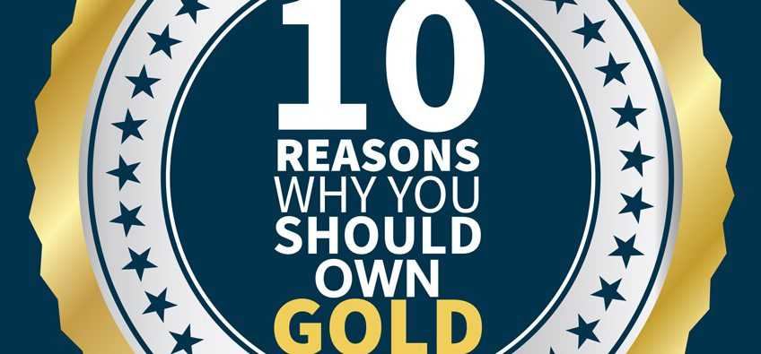 10 Reasons You Should Own Gold